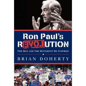 Ron Paul's rEVOLution: The Man and the Movement He Inspired