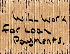 "a cardboard sign that says ""will work for loan payments"""
