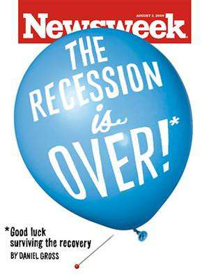 Recession is over if you want it, for everybody except Newsweek.